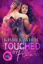 Touched by Flame ebook by Kimber White