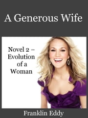 A Generous Wife - Evolution of a Woman, #2 ebook by Franklin Eddy