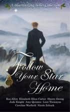 Follow Your Star Home ebook by Bluestocking Belles, Elizabeth Ellen Carter, Sherry Ewing,...