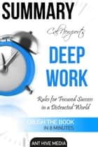 Cal Newport's Deep Work: Rules for Focused Success in a Distracted World | Summary ebook by Ant Hive Media