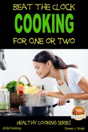 Beat the Clock: Cooking for One or Two ebook by Dueep J. Singh