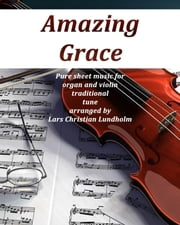 Amazing Grace Pure sheet music for organ and violin traditional tune arranged by Lars Christian Lundholm ebook by Pure Sheet Music