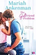 The Best Friend Problem ebook by Mariah Ankenman