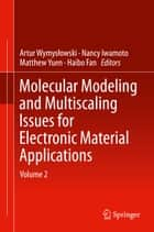 Molecular Modeling and Multiscaling Issues for Electronic Material Applications - Volume 2 ebook by Artur Wymyslowski, Nancy Iwamoto, Matthew Yuen,...
