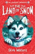 The Land of Snow (Starlight Snowdogs, Book 1) ebook by Skye Waters