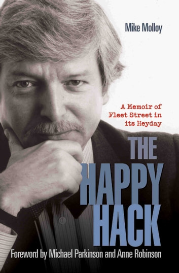The Happy Hack - A Memoir of Fleet Street in its Heyday ebook by Mike Molloy