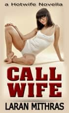 Call Wife ebook by Laran Mithras