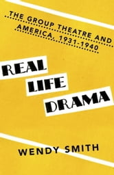 Real Life Drama - The Group Theatre and America, 1931-1940 ebook by Wendy Smith