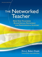 The Networked Teacher - How New Teachers Build Social Networks for Professional Support ebook by Kira J. Baker-Doyle