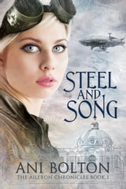Steel and Song - The Aileron Chronicles, #1 ebook by Ani Bolton