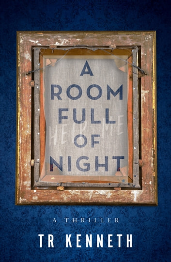 A Room Full of Night ebook by TR Kenneth