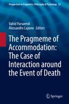 The Pragmeme of Accommodation: The Case of Interaction around the Event of Death ebook by Vahid Parvaresh, Alessandro Capone