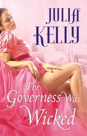 The Governess Was Wicked ebook by Julia Kelly