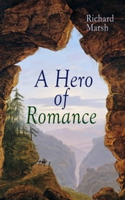 A Hero of Romance - Boy's Adventure Novel 電子書 by Richard Marsh, Harold Copping