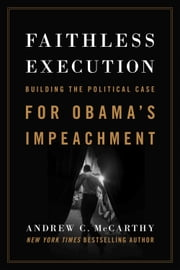Faithless Execution - Building the Political Case for Obama's Impeachment ebook by Andrew C McCarthy