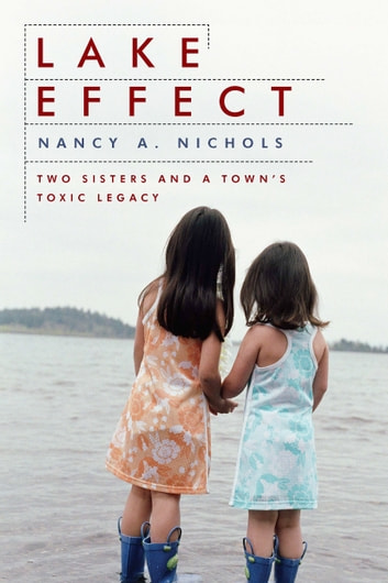 Lake Effect - Two Sisters and a Town's Toxic Legacy ebook by Nancy A. Nichols