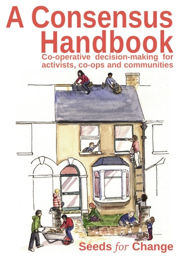 A Consensus Handbook - Co-operative decision making for activists, co-ops and communities ebook by Seeds for Change Lancaster Co-operative ltd,Max Hertzberg,Rebecca Smith,Rhiannon Westphal