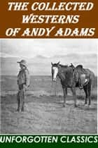 The Collected Westerns of Andy Adams eBook by Andy Adams