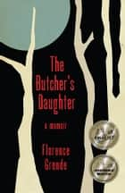 The Butcher's Daughter - A Memoir ebook by Florence Grende
