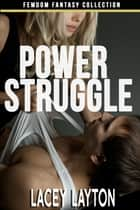Power Struggle - Adult Content ebook by Lacey Layton