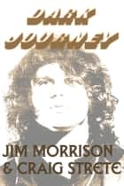 Dark Journey ebook by Jim Morrison, Craig Strete