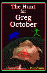 The Hunt for Greg October: Book One of the Illuminati ebook by Peter Fingers