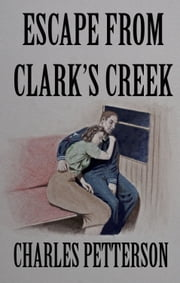 Escape From Clark's Creek ebook by Charles Petterson