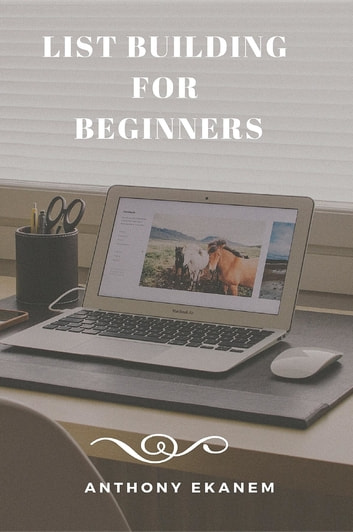 List Building for Beginners ebook by Anthony Udo Ekanem