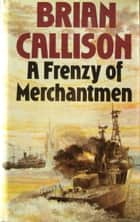A FRENZY OF MERCHANTMEN ebook by Brian Callison