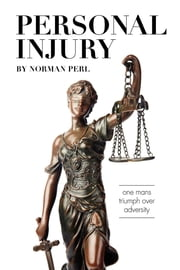 Personal Injury - One Man's Triumph Over Adversity ebook by Norman Perl
