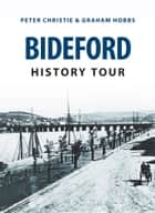 Bideford History Tour ebook by Peter Christie, Graham Hobbs