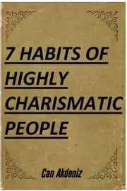 7 Habits of Highly Charismatic People (Best Business Books Book 30) ebook by Can Akdeniz