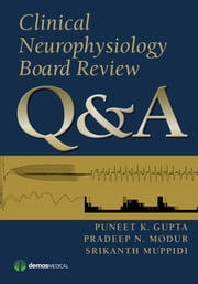 Clinical Neurophysiology Board Review Q&A ebook by Puneet Gupta, MD, MSE,Pradeep Modur, MD, MS,Srikanth Muppidi MD, MS