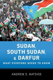 Sudan, South Sudan, and Darfur - What Everyone Needs to Know® ebook by Andrew S. Natsios