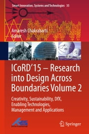 ICoRD'15 – Research into Design Across Boundaries Volume 2 - Creativity, Sustainability, DfX, Enabling Technologies, Management and Applications ebook by