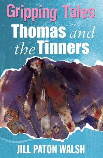Thomas and the Tinners - Gripping Tales ebook by Jill Paton Walsh