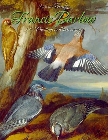 Francis Barlow: 120 Paintings and Drawings ebook by Narim Bender