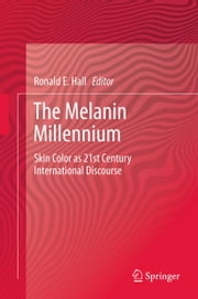 The Melanin Millennium - Skin Color as 21st Century International Discourse ebook by Ronald E. Hall