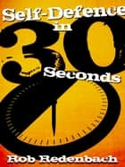 Self-Defence in 30 Seconds ebook by Rob Redenbach, Robert Redenbach