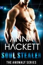 Soul Stealer (Anomaly Series #3) ebook by Anna Hackett