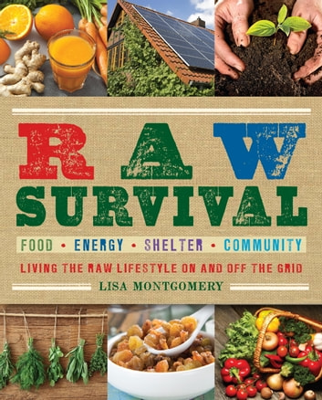 Raw Survival - Living the Raw Lifestyle On and Off the Grid ebook by Lisa Montgomery
