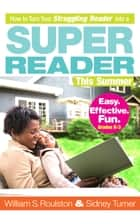 How to Turn Your Struggling Reader into a Super Reader This Summer ebook by William Roulston and Sidney Turner