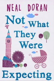 Not What They Were Expecting ebook by Neal Doran