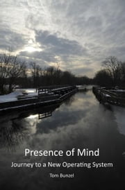 Presence of Mind: Journey to a New Operating System ebook by Tom Bunzel