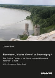 Revolution, Modus Vivendi, or Sovereignty?: The Political Thought of the Slovak National Movement from 1861 to 1914 ebook by Josette