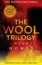The Wool Trilogy - Wool, Shift, Dust ebook by Hugh Howey