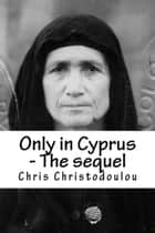 Only in Cyprus - The sequel - Only in Cyprus, #2 ebook by Christopher Christodoulou