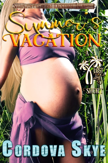 Summer's Vacation - A Lost in Lust Short ebook by Cordova Skye