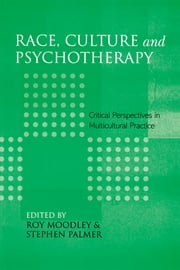 Race, Culture and Psychotherapy - Critical Perspectives in Multicultural Practice ebook by Roy Moodley,Stephen Palmer
