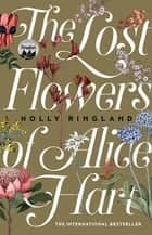The Lost Flowers of Alice Hart - the bestselling debut novel of 2018 ebook by Holly Ringland